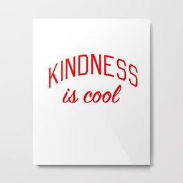 Kindness is Cool Metal Print