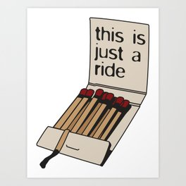 This is just a ride Art Print