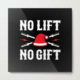 No Lift No Gift (Funny Santa Claus Rule 1) Metal Print
