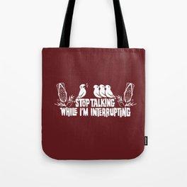 Stop Talking While I'm Interrupting Tote Bag