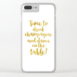 Time to drink champagne and dance on the table! Clear iPhone Case