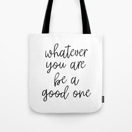 Whatever You Are Be A Good One, Motivational Poster, Inspirational Poster, Wall Art, Black And White Tote Bag