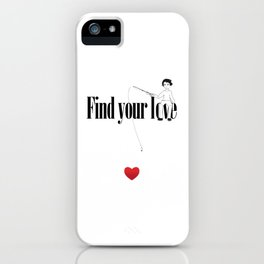 Find Your Love iPhone Case