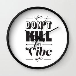 Don't Kill My Vibe Wall Clock