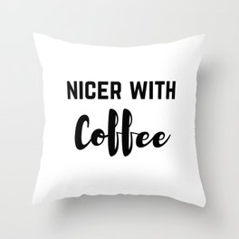 Nicer With Coffee Throw Pillow