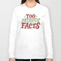 patriotic Long Sleeve T-shirts featuring Too Patriotic for Facts by Chris Piascik