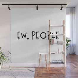Ew, People Wall Mural