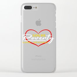 """Let's End Poverty! Let's Reflect On A Shirt Saying """"Solve Poverty Love Needed"""" T-shirt Design Clear iPhone Case"""