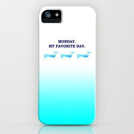 Monday. My favorite day. iPhone Case