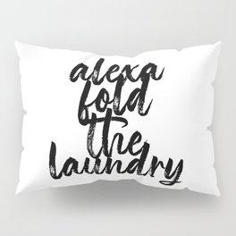 Alexa Fold the Laundry Pillow Sham