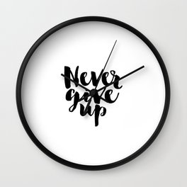 Inspirational Print Printable Quotes Never Give Up Typography Print Home Decor Motivational Wall Art Wall Clock