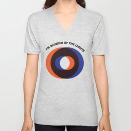 I'm blinded by the lights. For music lovers. Wear this T-shirt when you are in that amazing Festival Unisex V-Neck