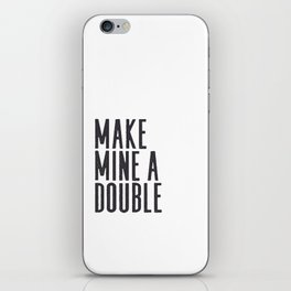 MAKE MINE A DOUBLE, Whiskey Quote,Home Bar Decor,Bar Poster,Bar Cart,Old School Print,Alcohol Sign,D iPhone Skin