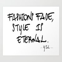"ysl Art Prints featuring ""Fashions fade, style is eternal"" YSL by Valentina Fracchia"