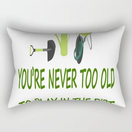 Never Too Old To Play In Dirt Gardening Rectangular Pillow