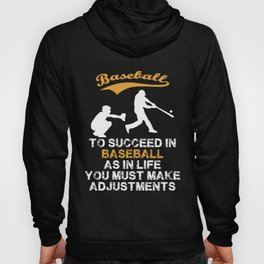 TO SUCCEED IN BASEBALL AS IN LIFE YOU MUST MAKE ADJUSTMENTS Hoody