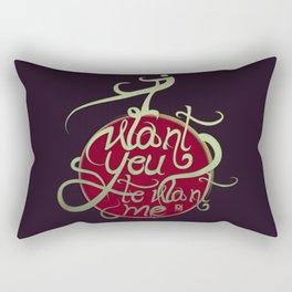 I Want You to Want me Rectangular Pillow