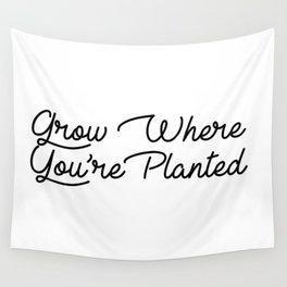 grow where your planted Wall Tapestry