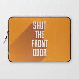 Shut The Front Door Laptop Sleeve