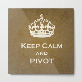 Keep Calm & Pivot Metal Print