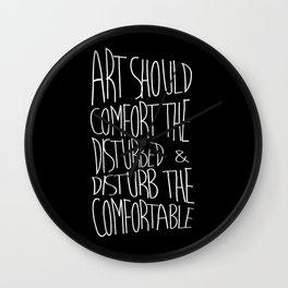 Art should comfort the disturbed and disturb the comfortable - Cesar A. Cruz Wall Clock