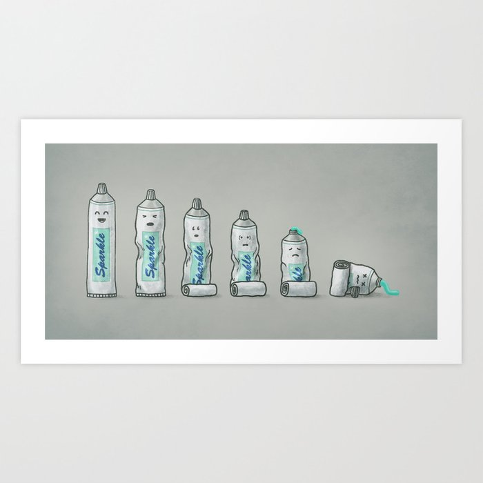 Life is like a tube of toothpaste Art Print