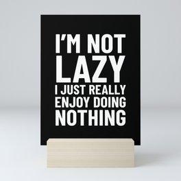 I'm Not Lazy I Just Really Enjoy Doing Nothing (Black) Mini Art Print