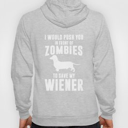I Would Push You to Save My Wiener Dog Funny T-shirt Hoody