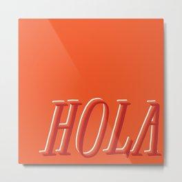 Hola Metal Print