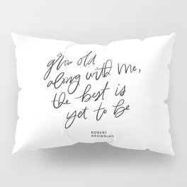 Grow Old Along With Me Pillow Sham