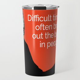 Difficult Times Often Bring Out the Best in People Travel Mug