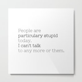 People are particulary stupid today - GG Collection Metal Print