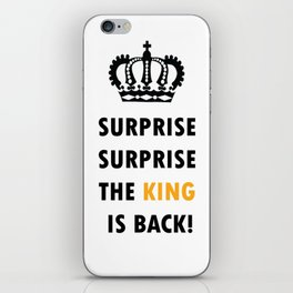 Surprise Surprise, The King Is Back! iPhone Skin