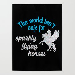 The world isn't safe for sparkly flying horses Poster