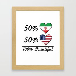 50% Iranian 50% American 100% Beautiful Framed Art Print