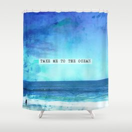 Take me to the ocean Shower Curtain