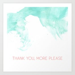 Thank you, more please Art Print