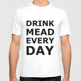 Drink Mead Every Day T-shirt