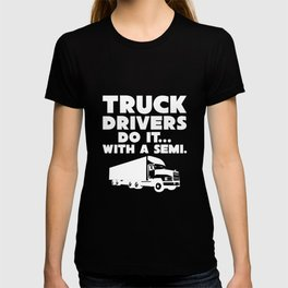 Truck Drivers Do It With a Semi Funny Raunchy T-Shirt T-shirt