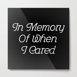In Memory Of When I Cared #2 Metal Print