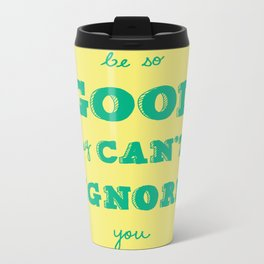 Be So Good They Can't Ignore You Metal Travel Mug