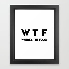WTF Where's The Food Framed Art Print