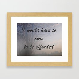 I Would Have To Care Framed Art Print