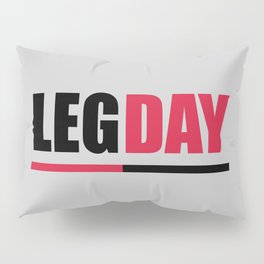 Leg day gym quote Pillow Sham