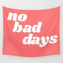 no bad days VI Wall Tapestry