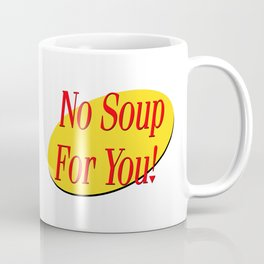 No soup for you! Coffee Mug