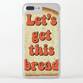 Let's get this bread Clear iPhone Case