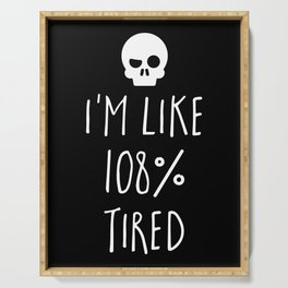 108% Tired Funny Quote Serving Tray