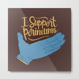 I Support Perineums Metal Print