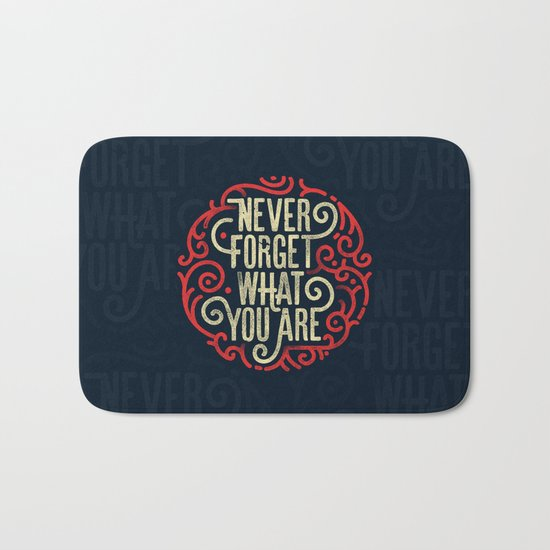 Never forget what you are Bath Mat